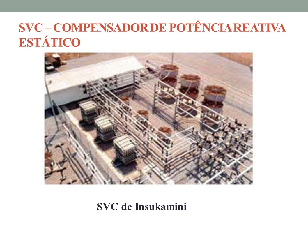 SVC – COMPENSADOR DE POTÊNCIA REATIVA ESTÁTICO