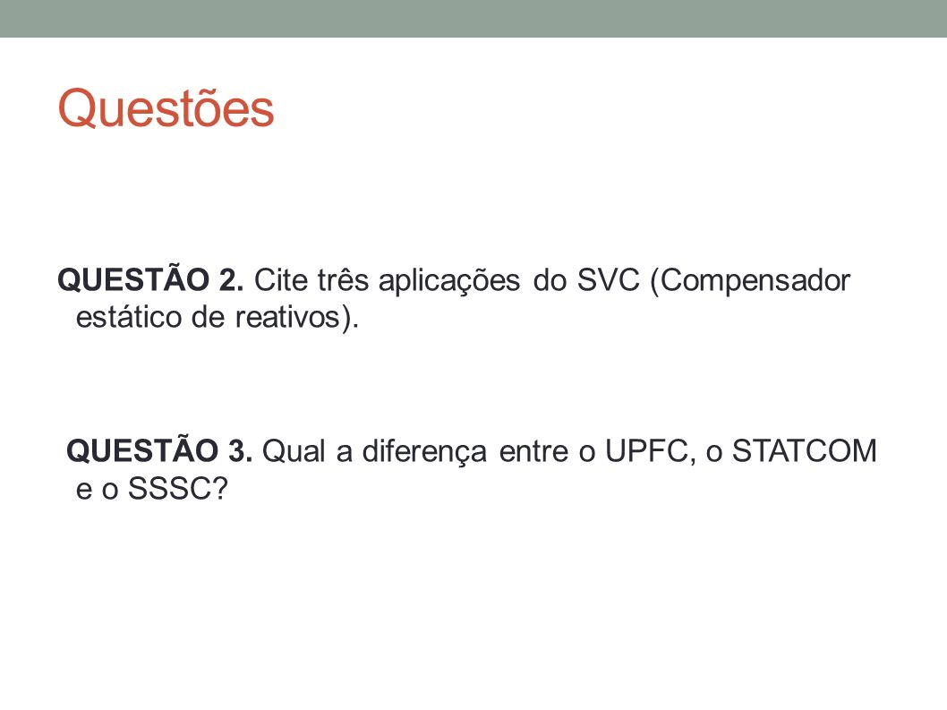 Questões QUESTÃO 2. Cite três aplicações do SVC (Compensador estático de reativos).