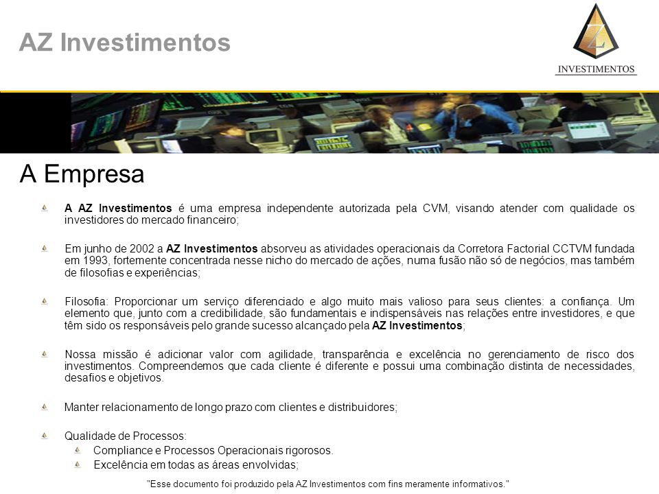 A EmpresaA AZ Investimentos é uma empresa independente autorizada pela CVM, visando atender com qualidade os investidores do mercado financeiro;