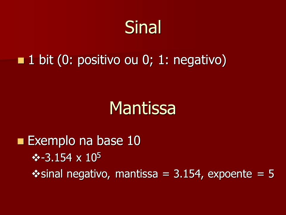 Sinal Mantissa 1 bit (0: positivo ou 0; 1: negativo)
