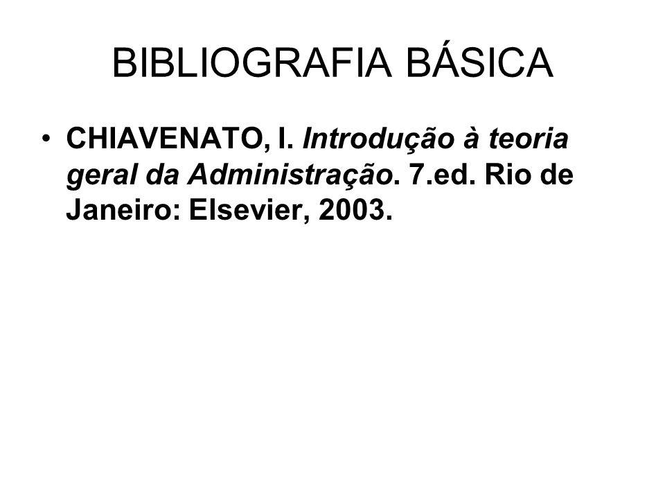 BIBLIOGRAFIA BÁSICA CHIAVENATO, I. Introdução à teoria geral da Administração.