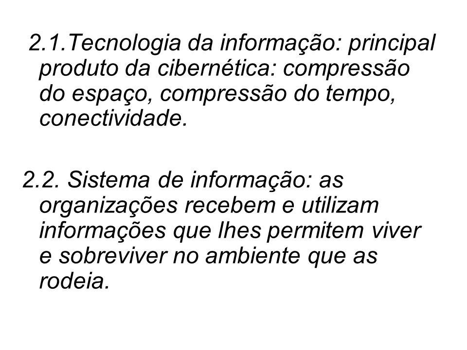 2.1.Tecnologia da informação: principal produto da cibernética: compressão do espaço, compressão do tempo, conectividade.