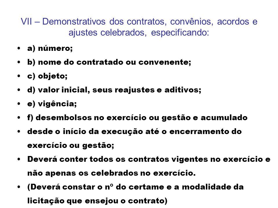VII – Demonstrativos dos contratos, convênios, acordos e ajustes celebrados, especificando: