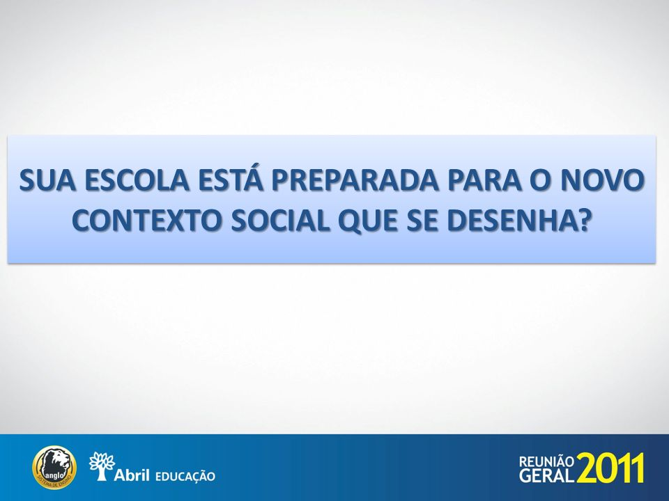 SUA ESCOLA ESTÁ PREPARADA PARA O NOVO CONTEXTO SOCIAL QUE SE DESENHA