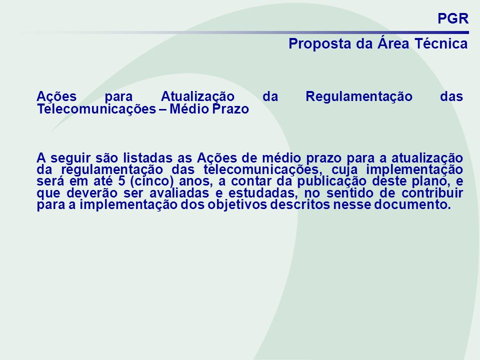 PGR Proposta da Área Técnica. Ações para Atualização da Regulamentação das Telecomunicações – Médio Prazo.