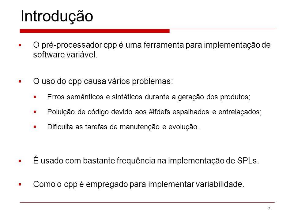 Introdução O pré-processador cpp é uma ferramenta para implementação de software variável. O uso do cpp causa vários problemas: