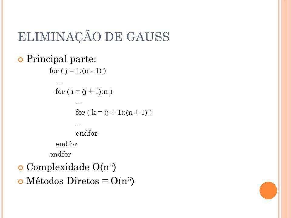 ELIMINAÇÃO DE GAUSS Principal parte: Complexidade O(n3)