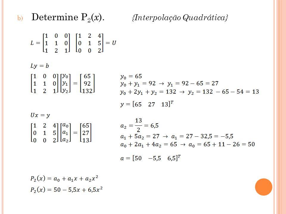 Determine P2(x). {Interpolação Quadrática}