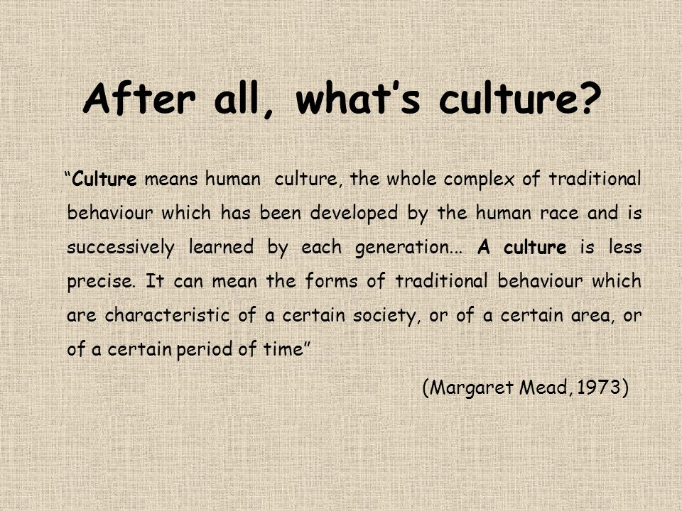 After all, what's culture