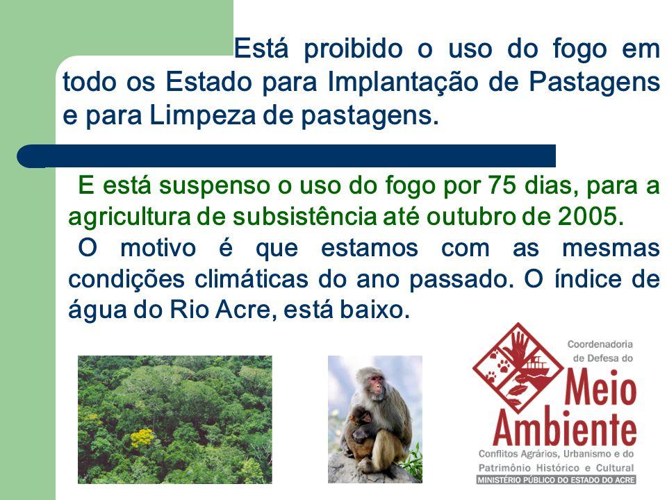 Está proibido o uso do fogo em todo os Estado para Implantação de Pastagens e para Limpeza de pastagens.