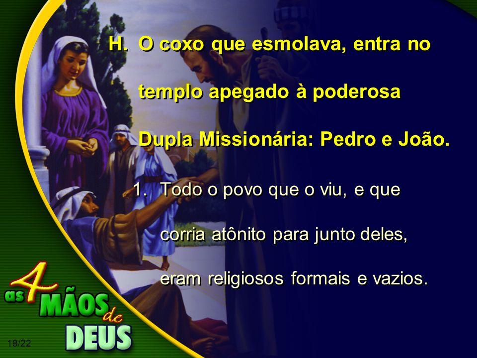 O coxo que esmolava, entra no templo apegado à poderosa Dupla Missionária: Pedro e João.