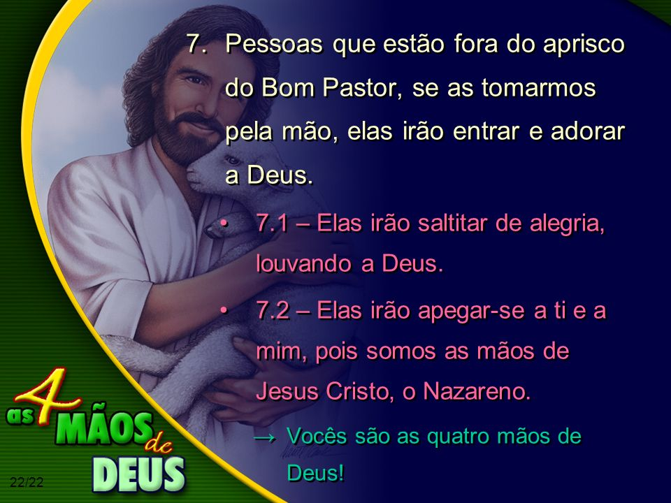 Pessoas que estão fora do aprisco do Bom Pastor, se as tomarmos pela mão, elas irão entrar e adorar a Deus.