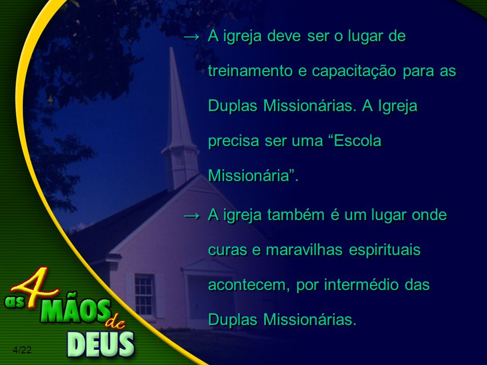 A igreja deve ser o lugar de treinamento e capacitação para as Duplas Missionárias. A Igreja precisa ser uma Escola Missionária .