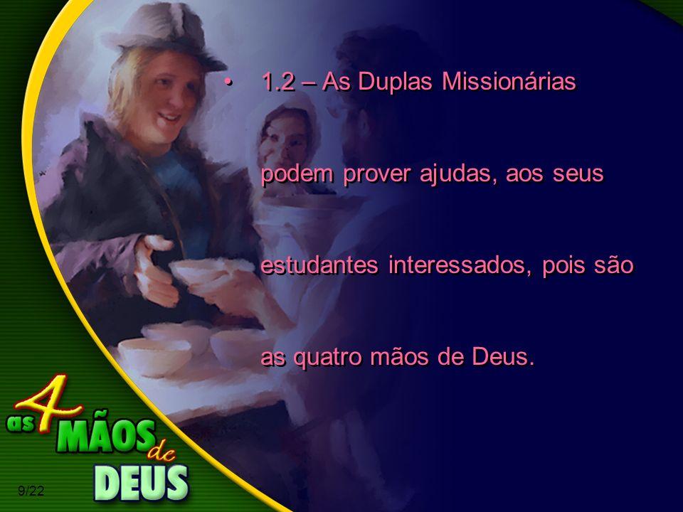 1.2 – As Duplas Missionárias podem prover ajudas, aos seus estudantes interessados, pois são as quatro mãos de Deus.