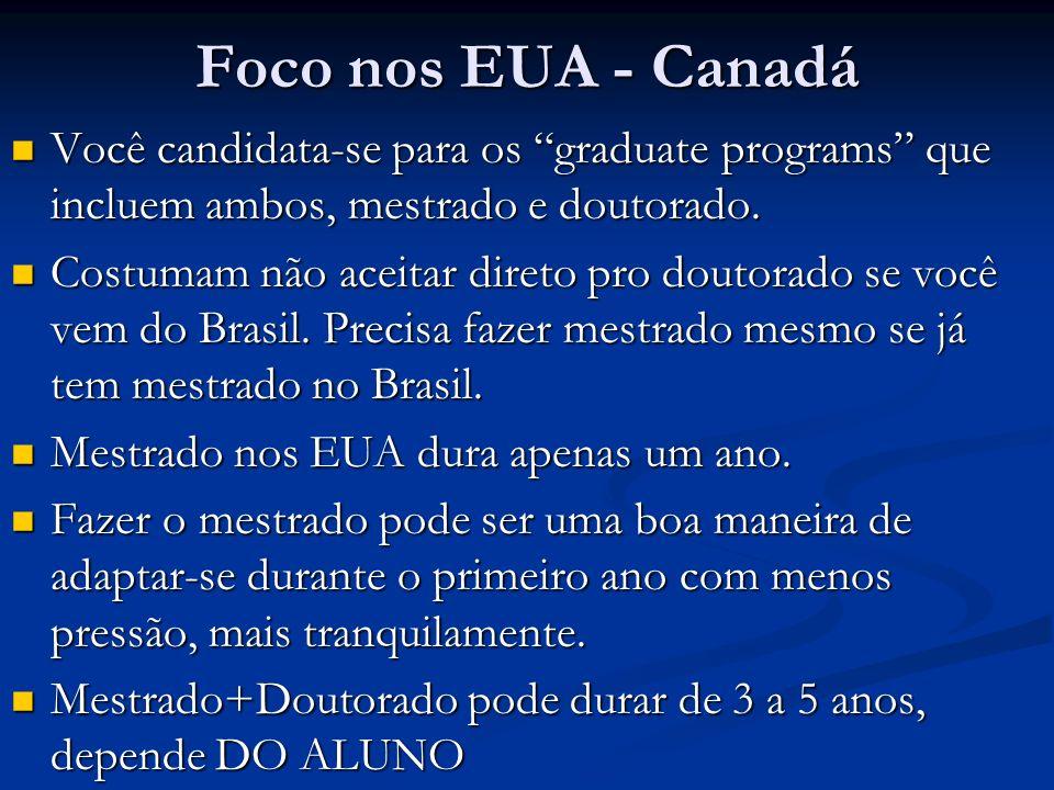 Foco nos EUA - Canadá Você candidata-se para os graduate programs que incluem ambos, mestrado e doutorado.