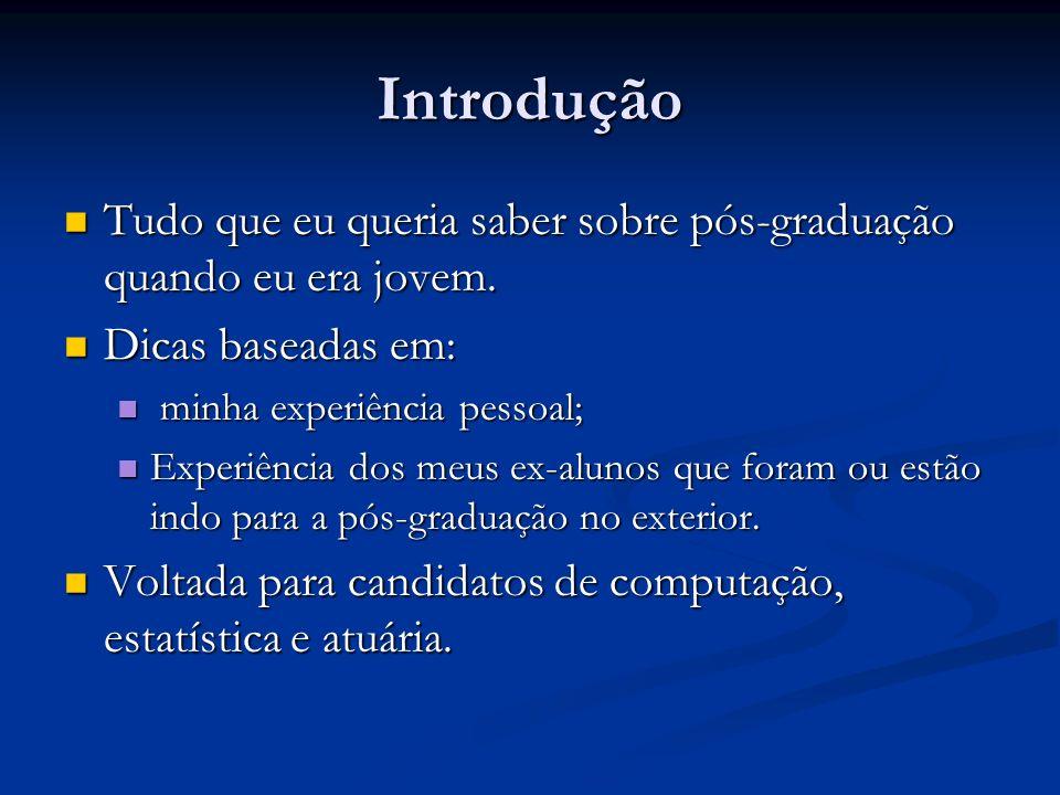 Introdução Tudo que eu queria saber sobre pós-graduação quando eu era jovem. Dicas baseadas em: minha experiência pessoal;