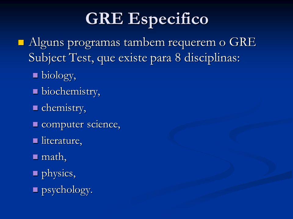 GRE EspecificoAlguns programas tambem requerem o GRE Subject Test, que existe para 8 disciplinas: biology,
