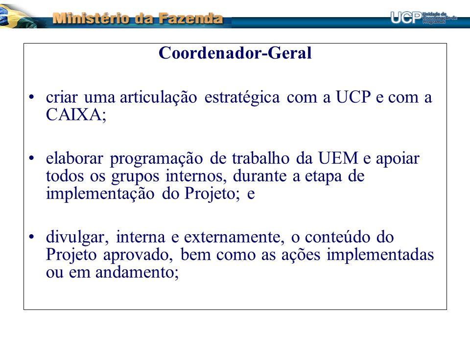 Coordenador-Geral criar uma articulação estratégica com a UCP e com a CAIXA;