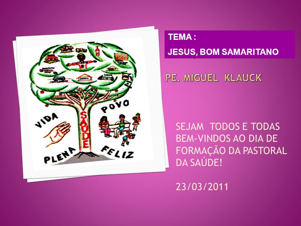 TEMA: JESUS, BOM SAMARITANTO PE. MIGUEL KLAUCK