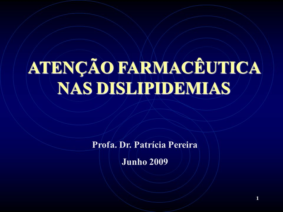 ATENÇÃO FARMACÊUTICA NAS DISLIPIDEMIAS Profa. Dr. Patrícia Pereira