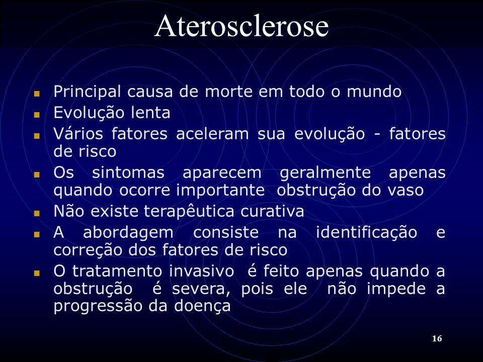 Aterosclerose Principal causa de morte em todo o mundo Evolução lenta