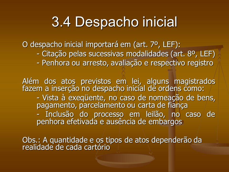 3.4 Despacho inicialO despacho inicial importará em (art. 7º, LEF): - Citação pelas sucessivas modalidades (art. 8º, LEF)