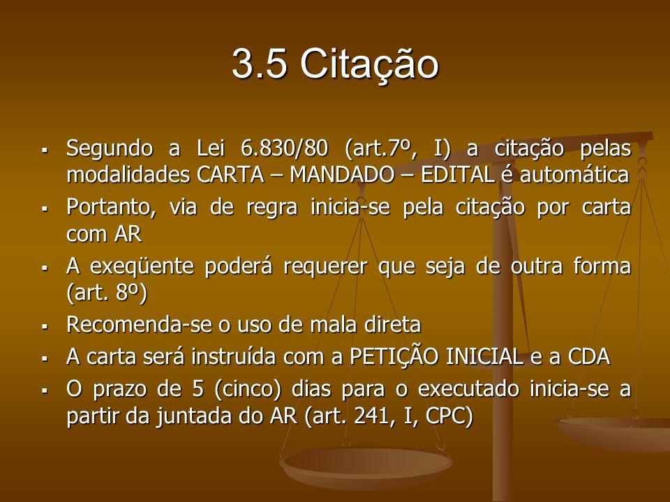 3.5 CitaçãoSegundo a Lei 6.830/80 (art.7º, I) a citação pelas modalidades CARTA – MANDADO – EDITAL é automática.