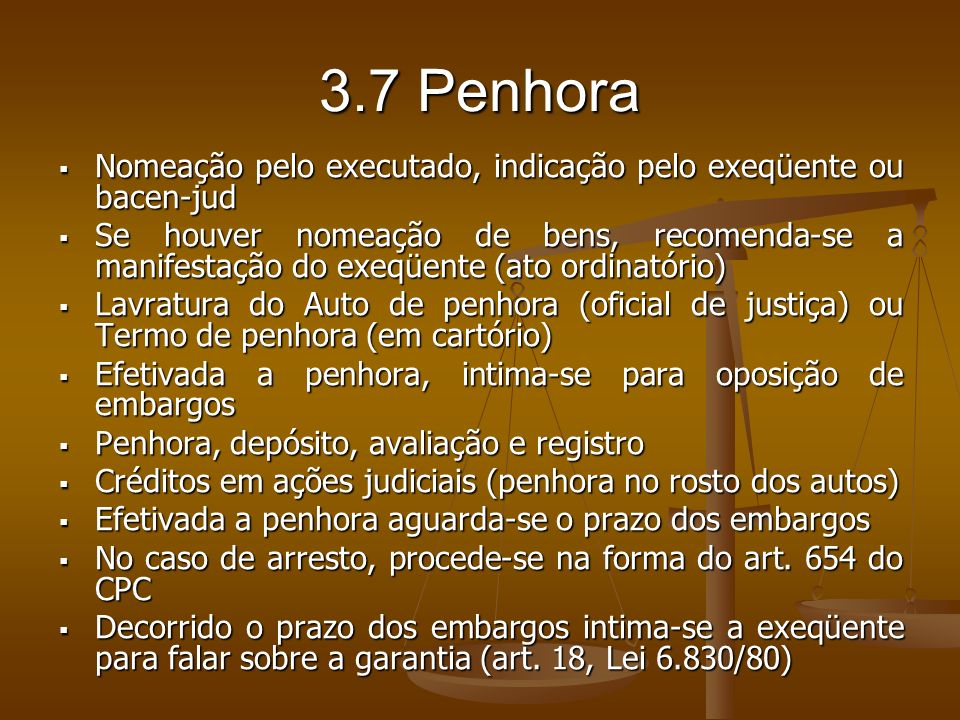 3.7 PenhoraNomeação pelo executado, indicação pelo exeqüente ou bacen-jud.