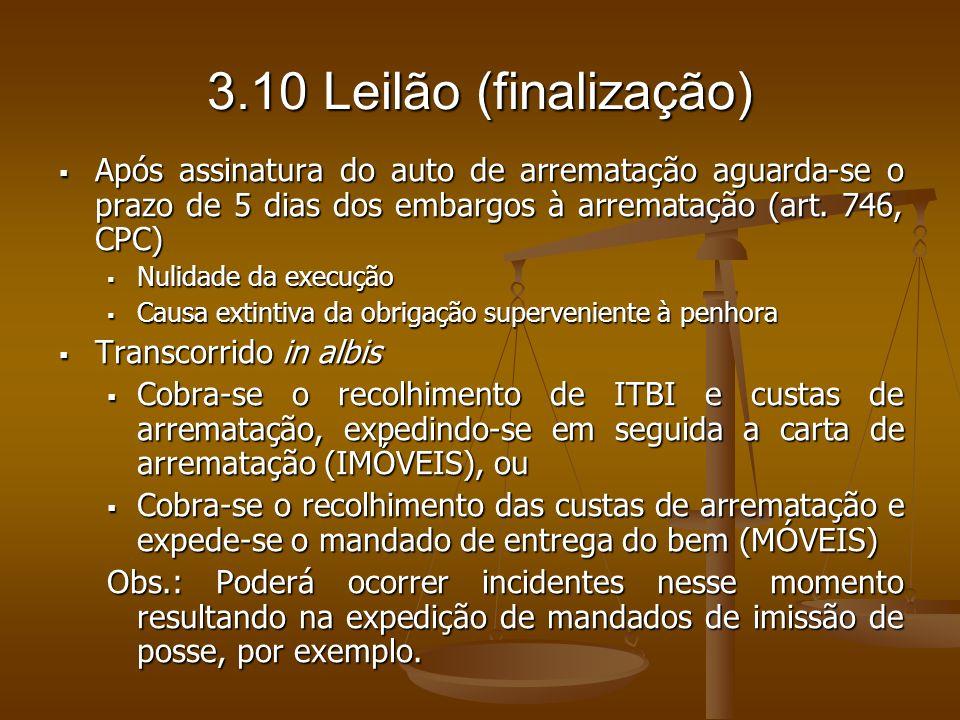 3.10 Leilão (finalização)Após assinatura do auto de arrematação aguarda-se o prazo de 5 dias dos embargos à arrematação (art. 746, CPC)