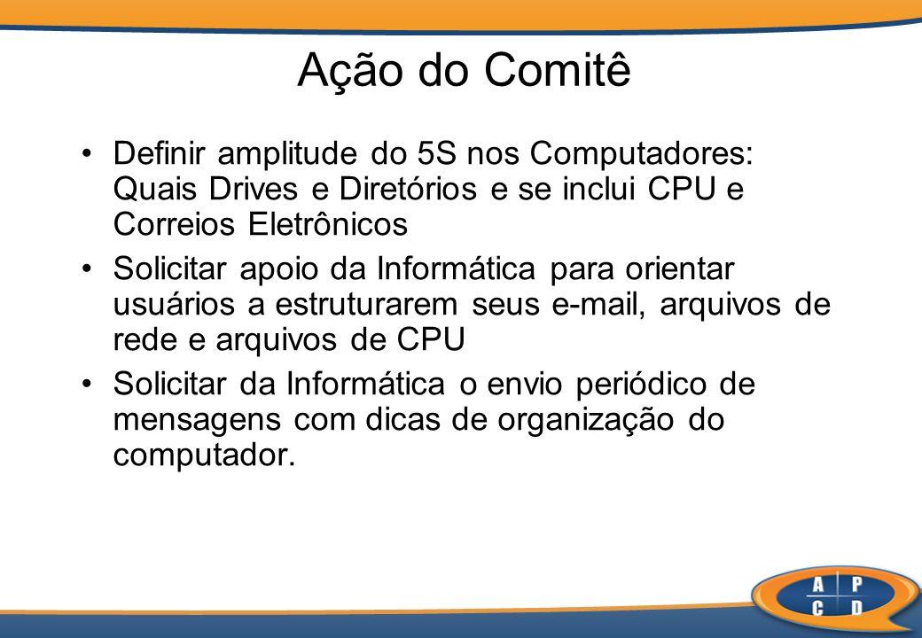 Ação do Comitê Definir amplitude do 5S nos Computadores: Quais Drives e Diretórios e se inclui CPU e Correios Eletrônicos.