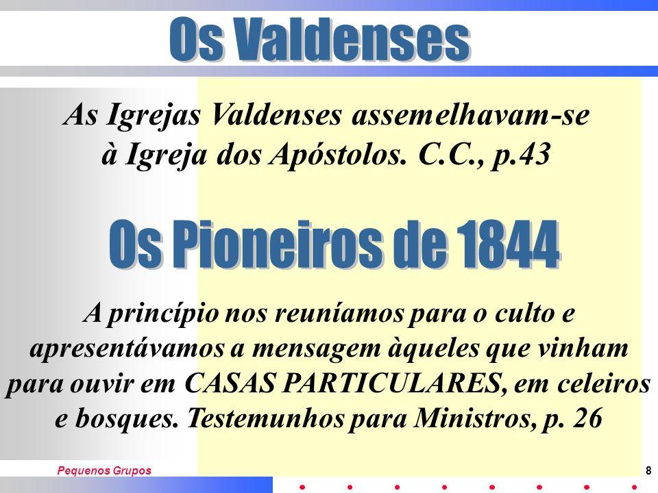 Os Valdenses As Igrejas Valdenses assemelhavam-se à Igreja dos Apóstolos. C.C., p.43. Os Pioneiros de 1844.