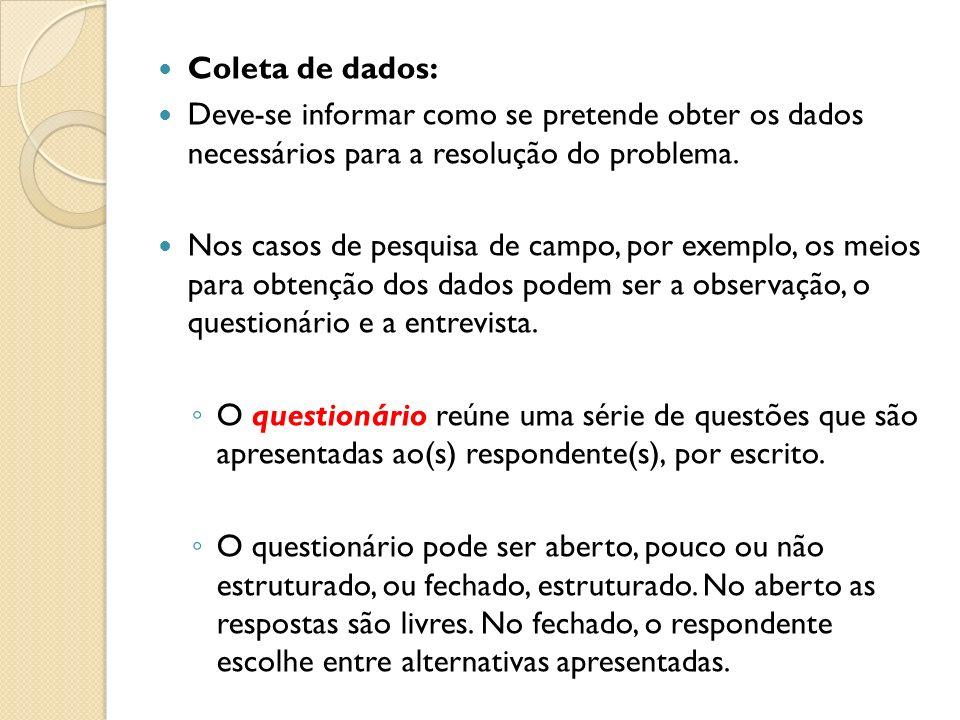 Coleta de dados: Deve-se informar como se pretende obter os dados necessários para a resolução do problema.