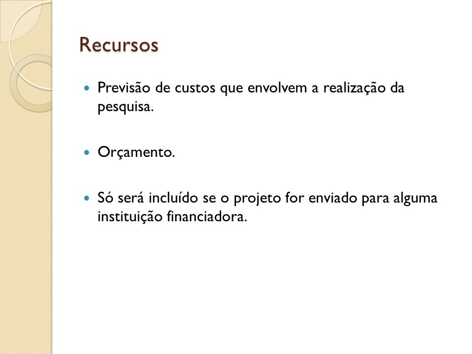 Recursos Previsão de custos que envolvem a realização da pesquisa.
