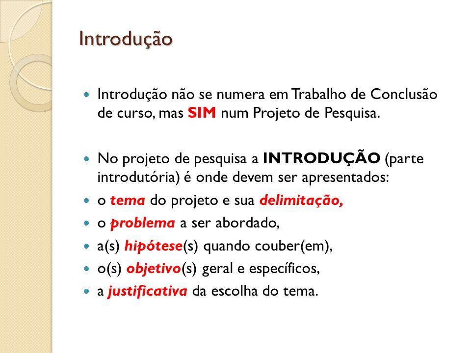 Introdução Introdução não se numera em Trabalho de Conclusão de curso, mas SIM num Projeto de Pesquisa.