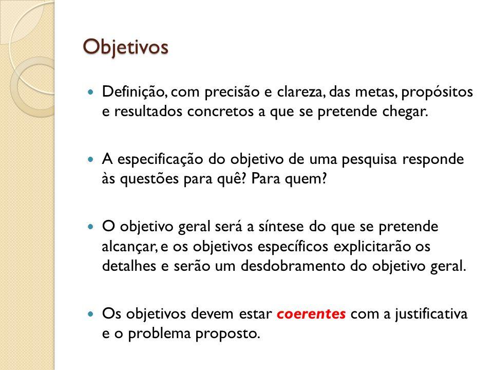 Objetivos Definição, com precisão e clareza, das metas, propósitos e resultados concretos a que se pretende chegar.