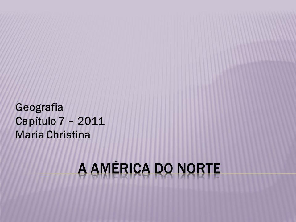 Geografia Capítulo 7 – 2011 Maria Christina