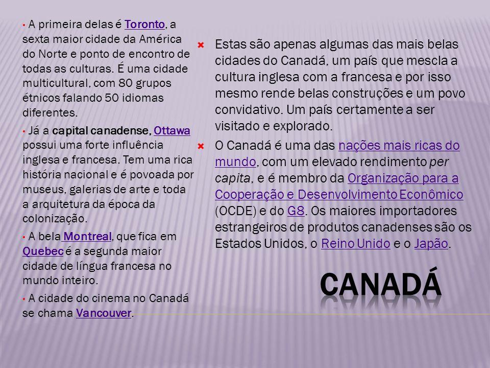 A primeira delas é Toronto, a sexta maior cidade da América do Norte e ponto de encontro de todas as culturas. É uma cidade multicultural, com 80 grupos étnicos falando 50 idiomas diferentes.