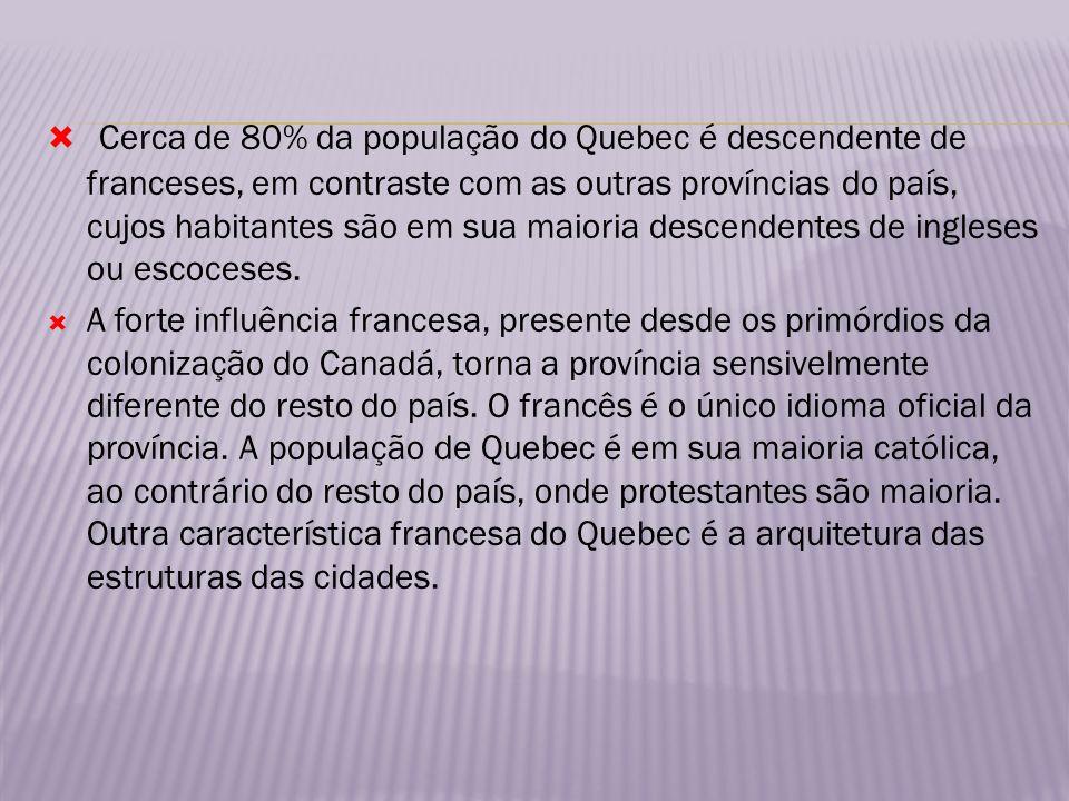 Cerca de 80% da população do Quebec é descendente de franceses, em contraste com as outras províncias do país, cujos habitantes são em sua maioria descendentes de ingleses ou escoceses.