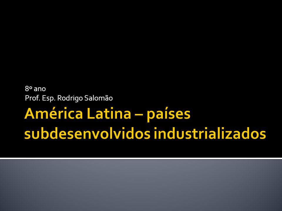América Latina – países subdesenvolvidos industrializados