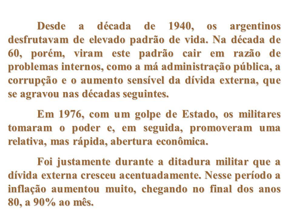 Desde a década de 1940, os argentinos desfrutavam de elevado padrão de vida. Na década de 60, porém, viram este padrão cair em razão de problemas internos, como a má administração pública, a corrupção e o aumento sensível da dívida externa, que se agravou nas décadas seguintes.