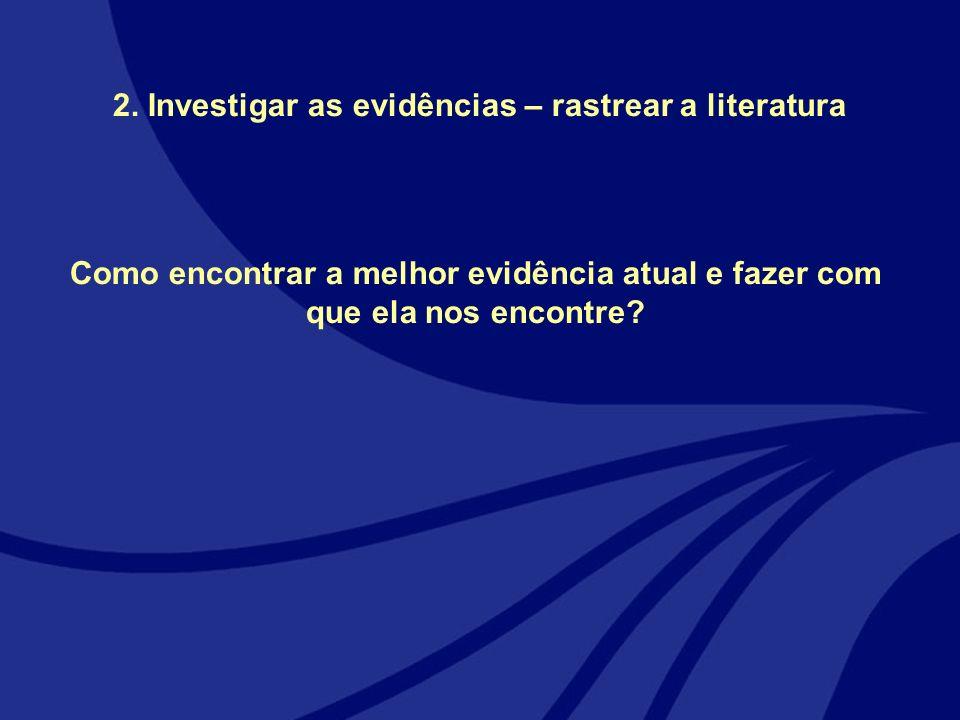 2. Investigar as evidências – rastrear a literatura