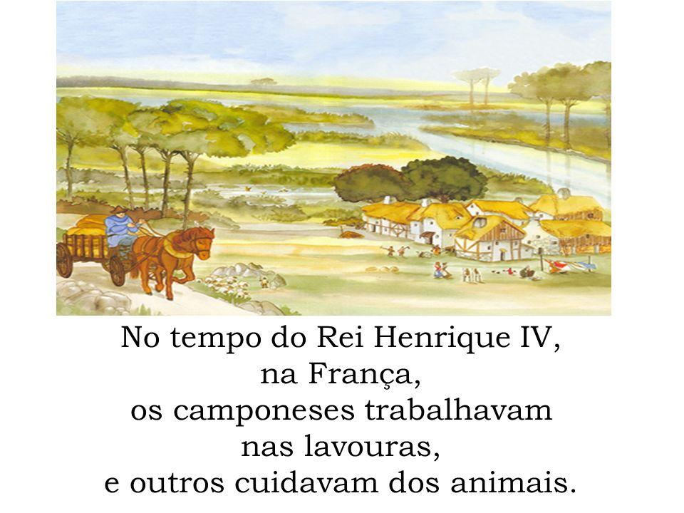 No tempo do Rei Henrique IV, na França, os camponeses trabalhavam