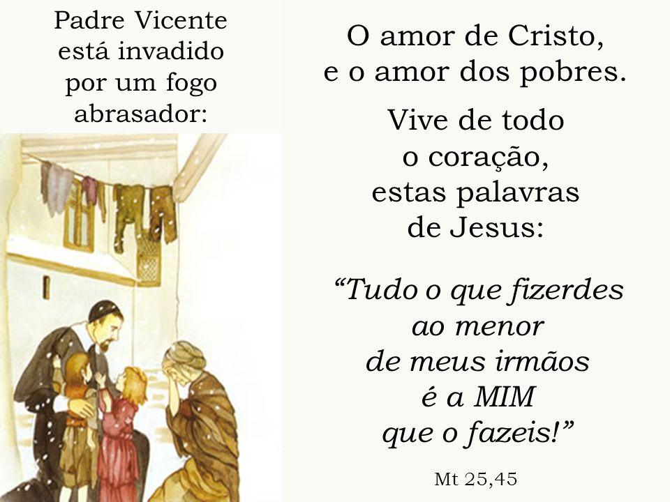 O amor de Cristo, e o amor dos pobres. Vive de todo o coração,