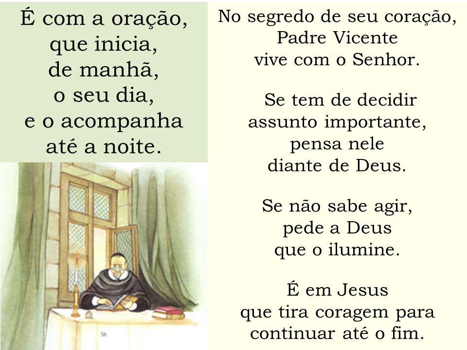 É com a oração, que inicia, de manhã, o seu dia, e o acompanha