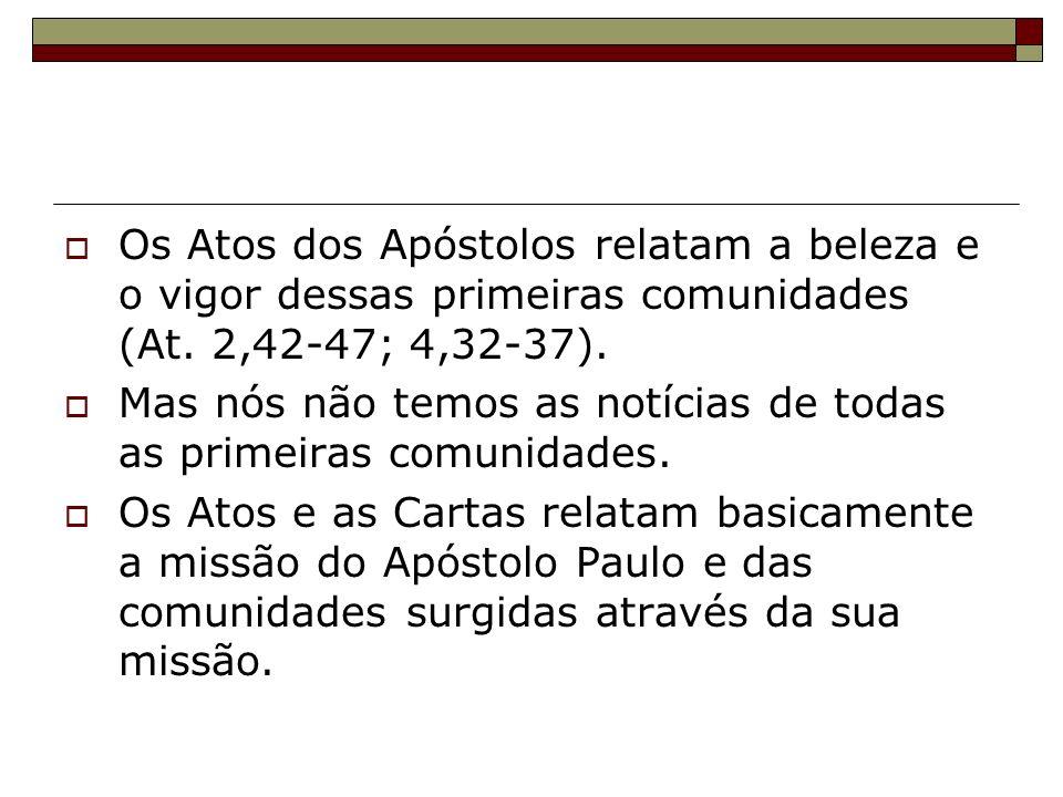 Os Atos dos Apóstolos relatam a beleza e o vigor dessas primeiras comunidades (At. 2,42-47; 4,32-37).