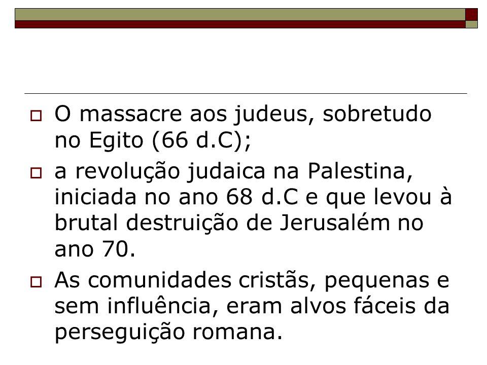 O massacre aos judeus, sobretudo no Egito (66 d.C);