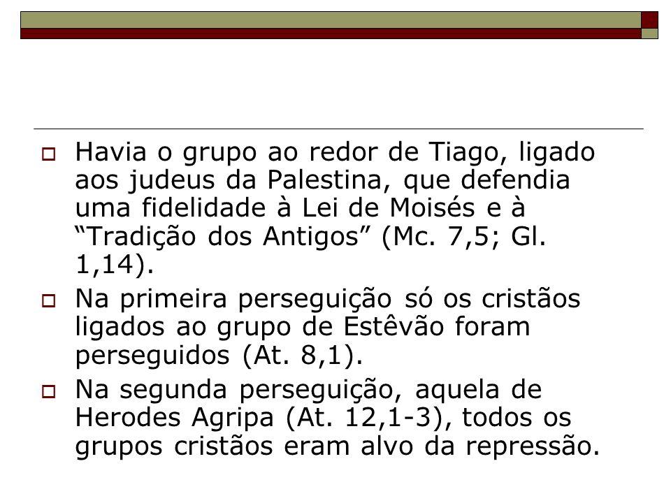 Havia o grupo ao redor de Tiago, ligado aos judeus da Palestina, que defendia uma fidelidade à Lei de Moisés e à Tradição dos Antigos (Mc. 7,5; Gl. 1,14).