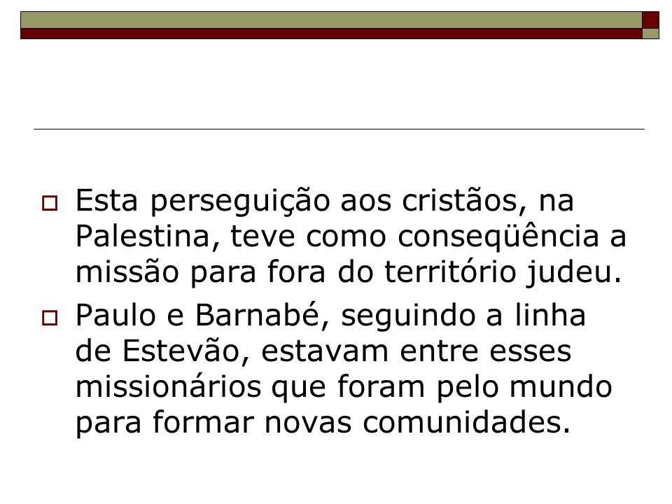 Esta perseguição aos cristãos, na Palestina, teve como conseqüência a missão para fora do território judeu.