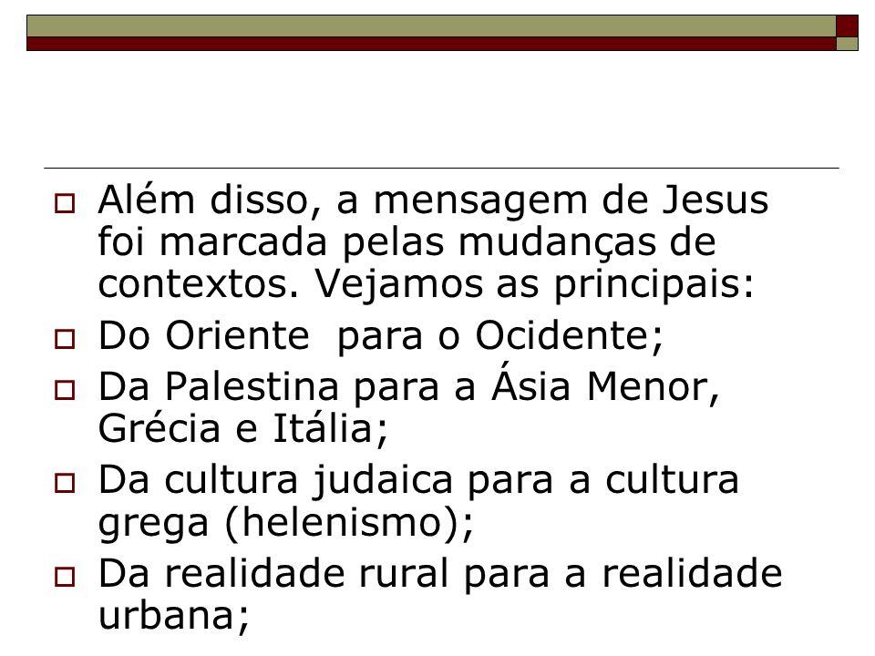 Além disso, a mensagem de Jesus foi marcada pelas mudanças de contextos. Vejamos as principais: