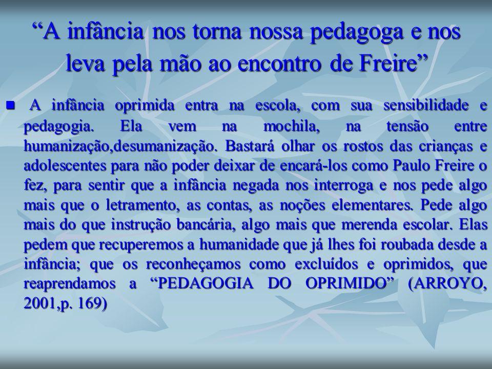 A infância nos torna nossa pedagoga e nos leva pela mão ao encontro de Freire